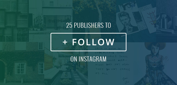 25 publishers to follow on instagram